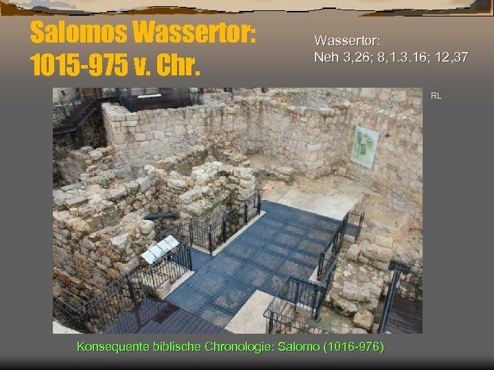 Salomos Wassertor: 1015 -975 v. Chr. Wassertor: Neh 3, 26; 8, 1. 3. 16;