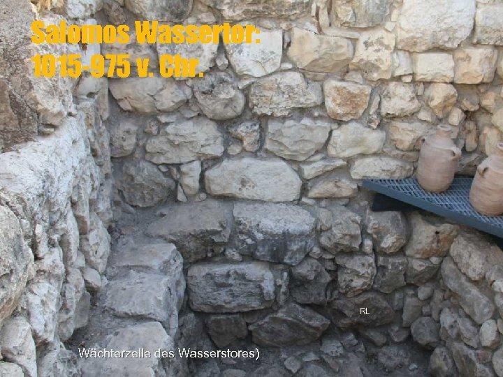 Salomos Wassertor: 1015 -975 v. Chr. RL Wächterzelle des Wasserstores)