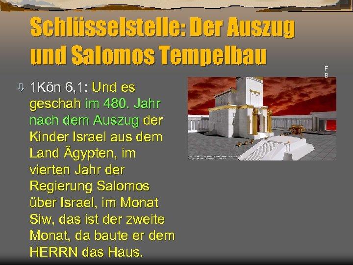 Schlüsselstelle: Der Auszug und Salomos Tempelbau ò 1 Kön 6, 1: Und es geschah