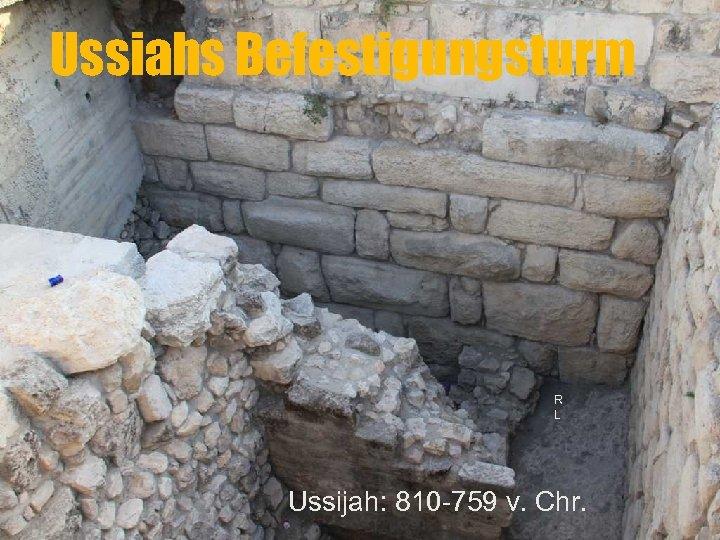 Ussiahs Befestigungsturm R L Ussijah: 810 -759 v. Chr.