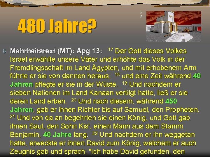 480 Jahre? ò F B Mehrheitstext (MT): Apg 13: 17 Der Gott dieses Volkes