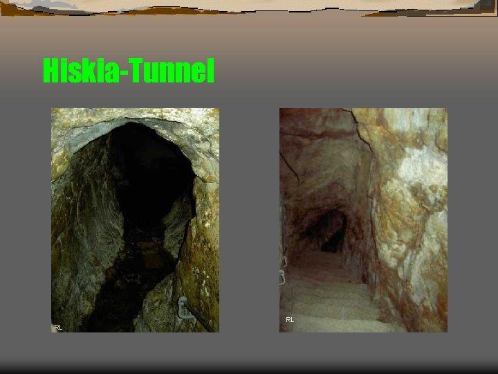 Hiskia-Tunnel RL RL