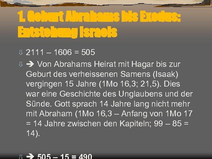 1. Geburt Abrahams bis Exodus: Entstehung Israels 2111 – 1606 = 505 ò Von