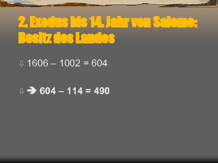 2. Exodus bis 14. Jahr von Salomo: Besitz des Landes ò 1606 – 1002