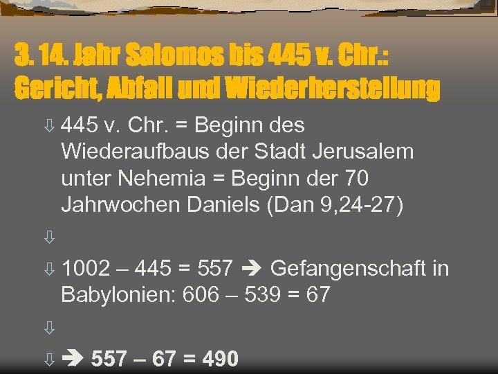 3. 14. Jahr Salomos bis 445 v. Chr. : Gericht, Abfall und Wiederherstellung ò