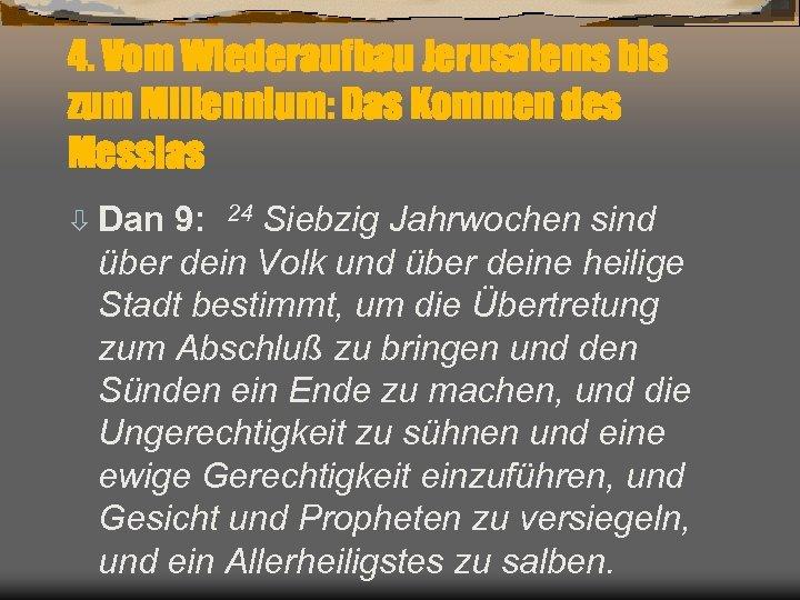 4. Vom Wiederaufbau Jerusalems bis zum Millennium: Das Kommen des Messias ò Dan 9: