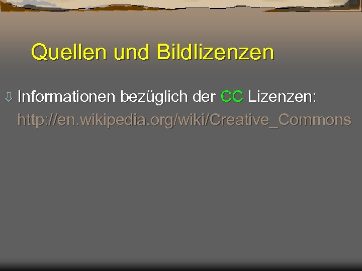 Quellen und Bildlizenzen ò Informationen bezüglich der CC Lizenzen: http: //en. wikipedia. org/wiki/Creative_Commons