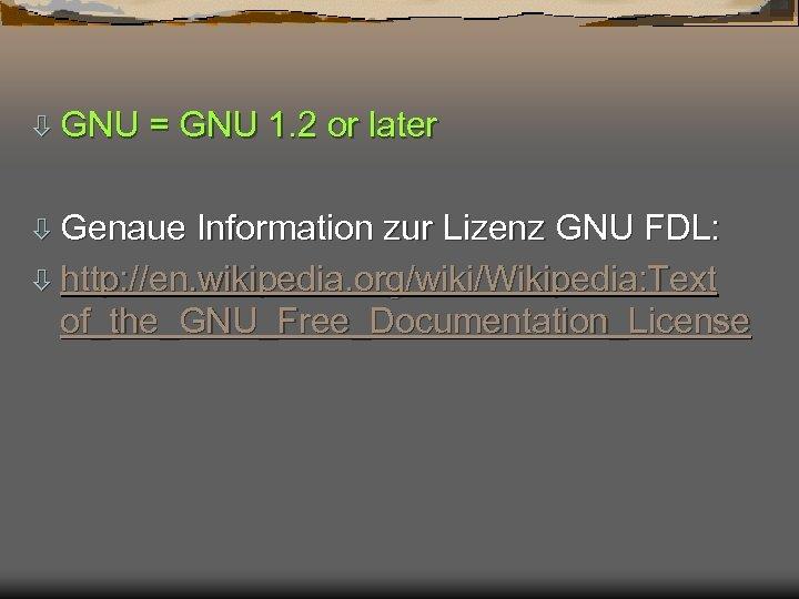 ò GNU = GNU 1. 2 or later ò Genaue Information zur Lizenz GNU