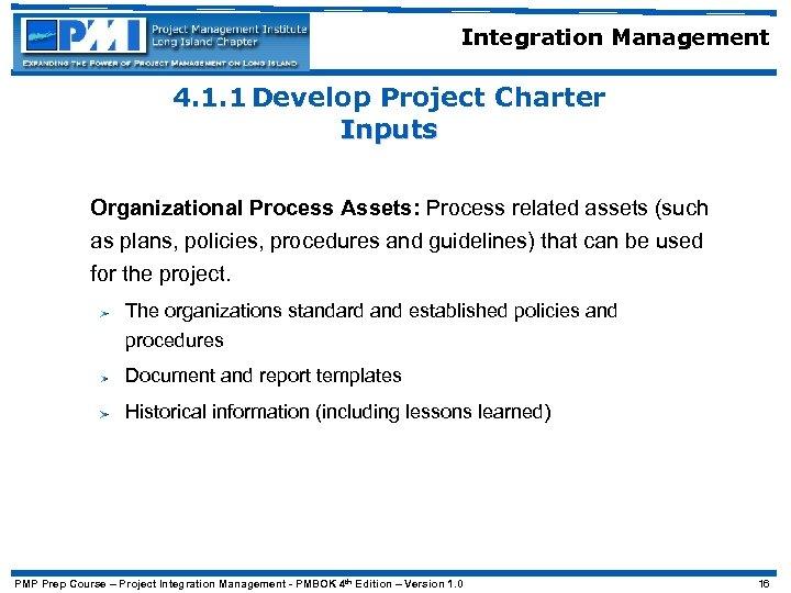 Integration Management 4. 1. 1 Develop Project Charter Inputs Organizational Process Assets: Process related