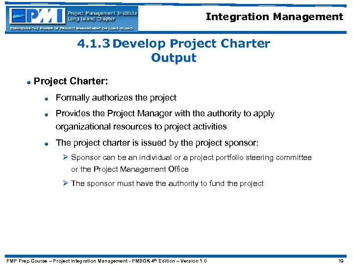 Integration Management 4. 1. 3 Develop Project Charter Output Project Charter: Formally authorizes the