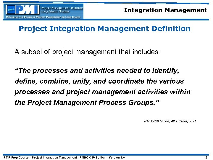 "Integration Management Project Integration Management Definition A subset of project management that includes: ""The"