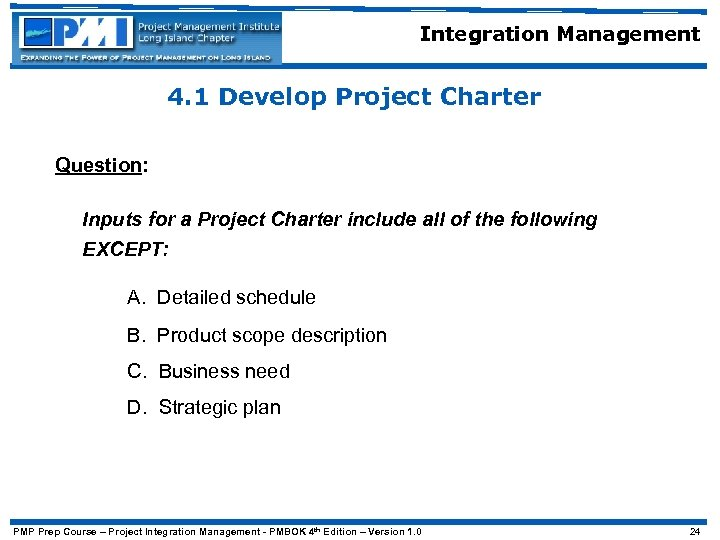 Integration Management 4. 1 Develop Project Charter Question: Inputs for a Project Charter include