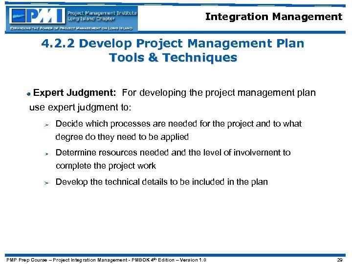 Integration Management 4. 2. 2 Develop Project Management Plan Tools & Techniques Expert Judgment: