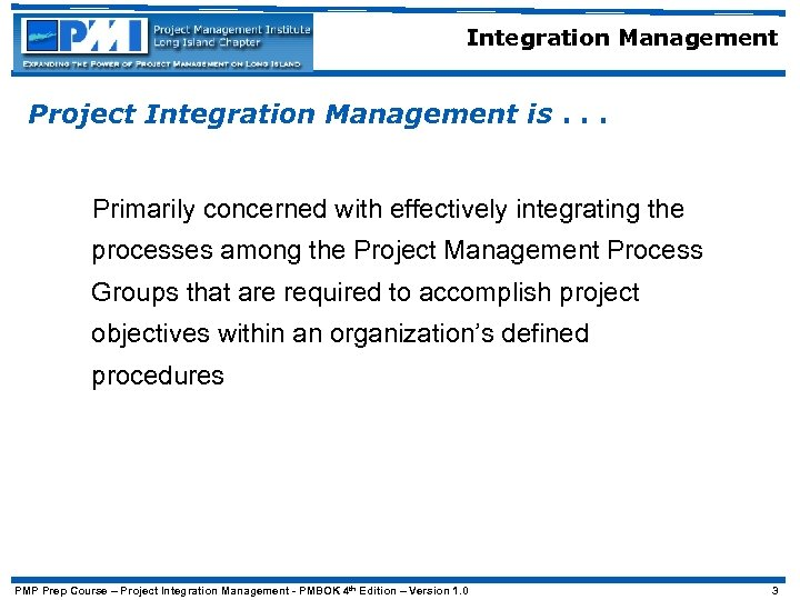 Integration Management Project Integration Management is. . . Primarily concerned with effectively integrating the
