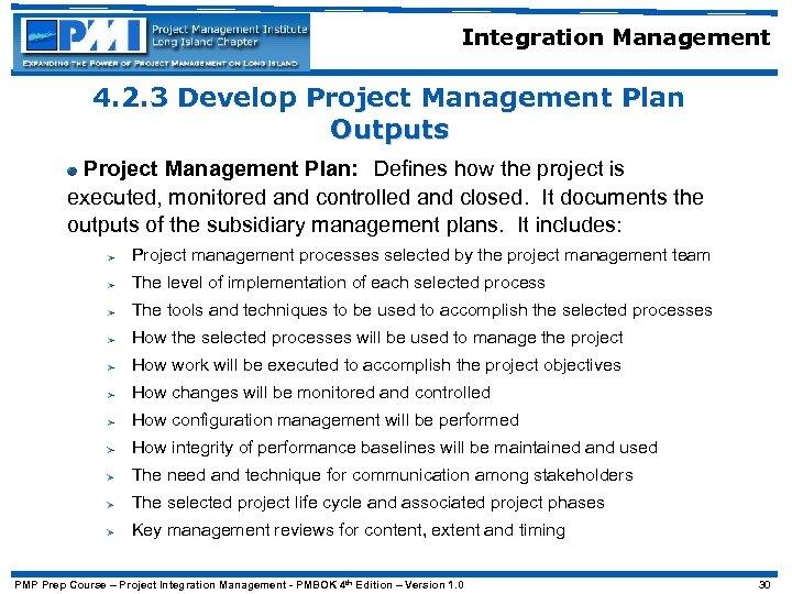 Integration Management 4. 2. 3 Develop Project Management Plan Outputs Project Management Plan: Defines