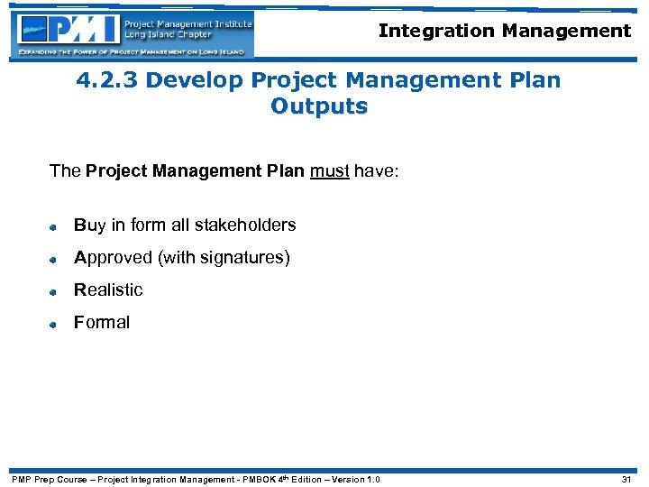 Integration Management 4. 2. 3 Develop Project Management Plan Outputs The Project Management Plan