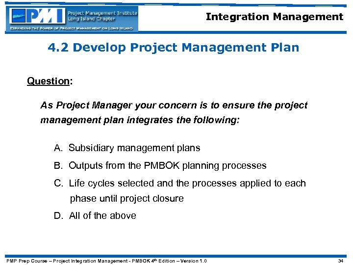 Integration Management 4. 2 Develop Project Management Plan Question: As Project Manager your concern