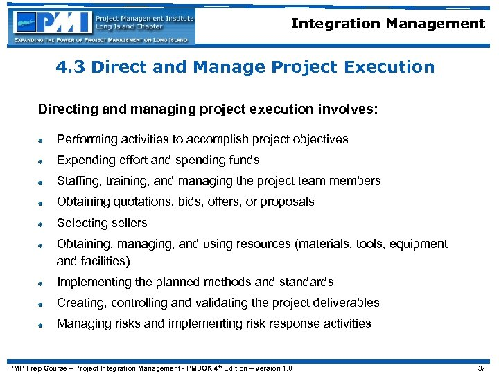 Integration Management 4. 3 Direct and Manage Project Execution Directing and managing project execution