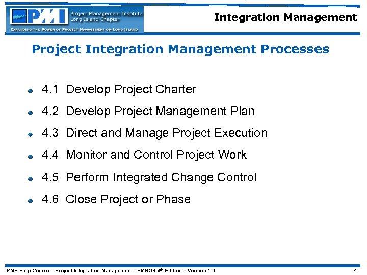 Integration Management Project Integration Management Processes 4. 1 Develop Project Charter 4. 2 Develop
