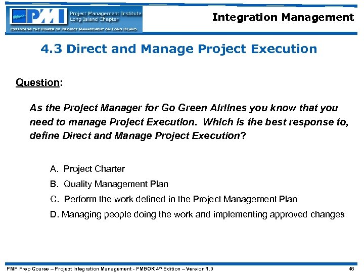 Integration Management 4. 3 Direct and Manage Project Execution Question: As the Project Manager