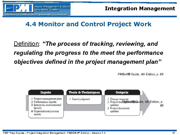 "Integration Management 4. 4 Monitor and Control Project Work Definition: ""The process of tracking,"