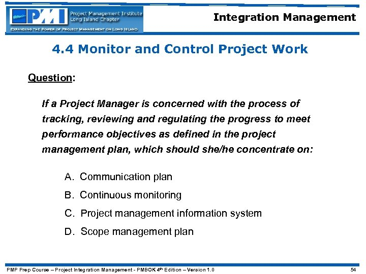 Integration Management 4. 4 Monitor and Control Project Work Question: If a Project Manager