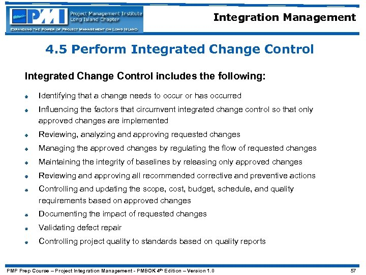 Integration Management 4. 5 Perform Integrated Change Control includes the following: Identifying that a