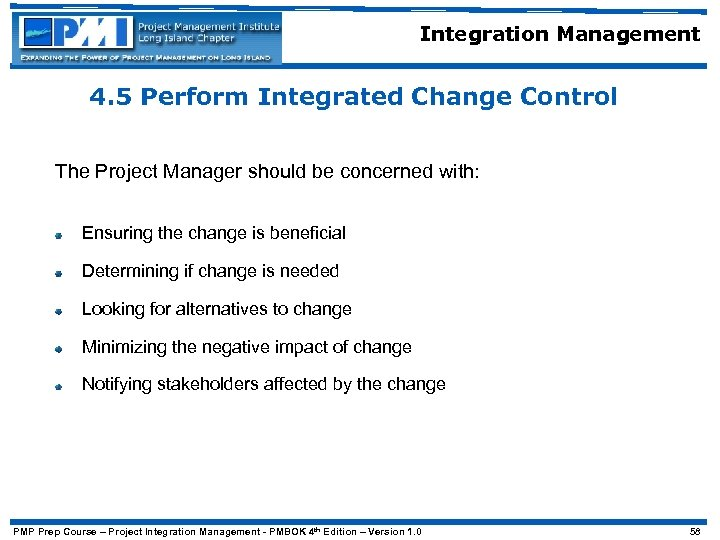 Integration Management 4. 5 Perform Integrated Change Control The Project Manager should be concerned