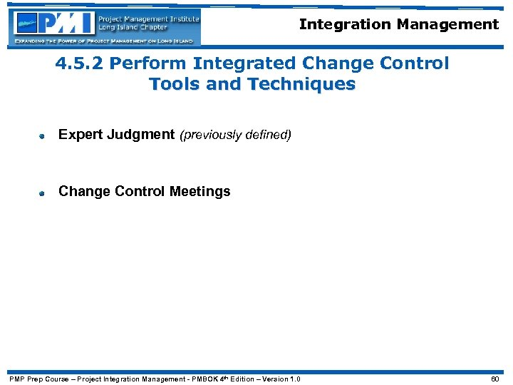 Integration Management 4. 5. 2 Perform Integrated Change Control Tools and Techniques Expert Judgment
