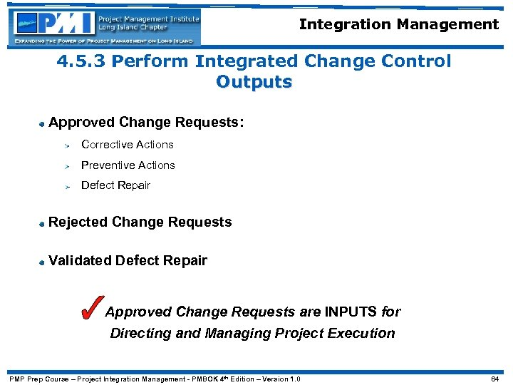 Integration Management 4. 5. 3 Perform Integrated Change Control Outputs Approved Change Requests: Corrective
