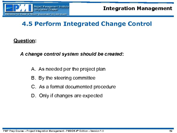 Integration Management 4. 5 Perform Integrated Change Control Question: A change control system should
