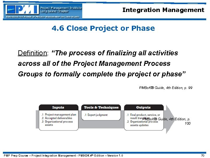 "Integration Management 4. 6 Close Project or Phase Definition: ""The process of finalizing all"
