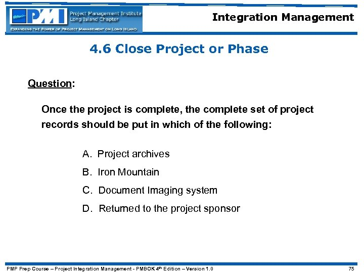 Integration Management 4. 6 Close Project or Phase Question: Once the project is complete,