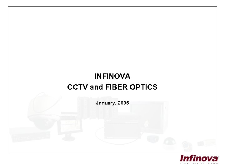 INFINOVA CCTV and FIBER OPTICS January, 2006
