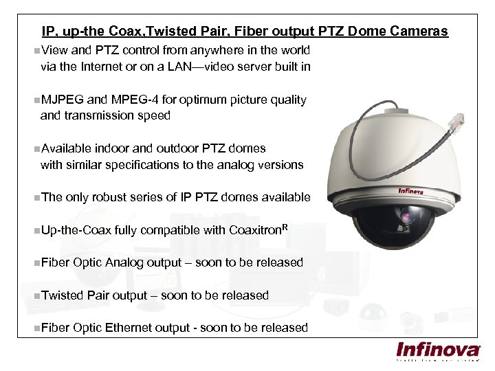 IP, up-the Coax, Twisted Pair, Fiber output PTZ Dome Cameras n. View and PTZ