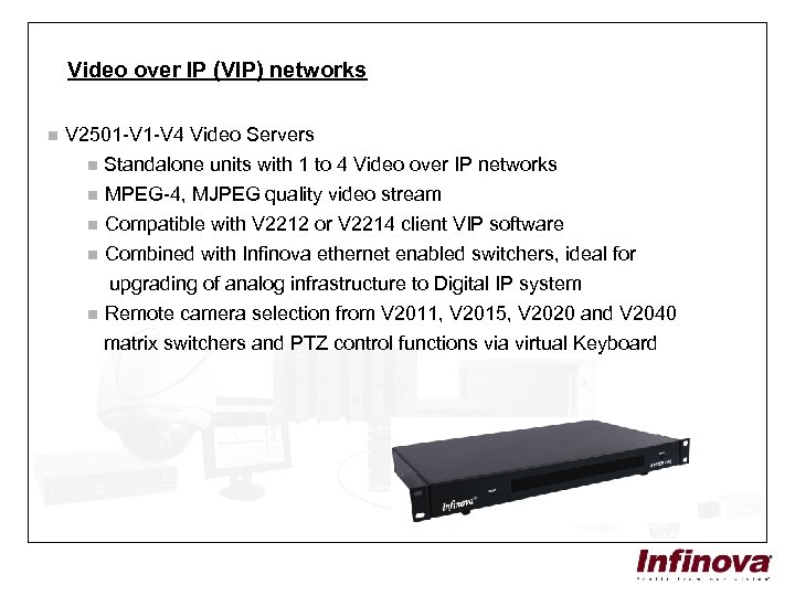 Video over IP (VIP) networks n V 2501 -V 4 Video Servers n Standalone