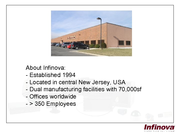 About Infinova: - Established 1994 - Located in central New Jersey, USA - Dual