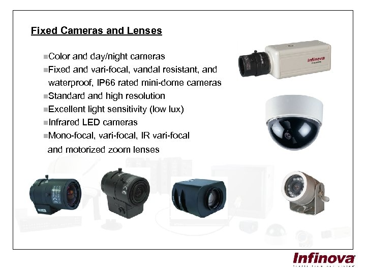 Fixed Cameras and Lenses n. Color and day/night cameras n. Fixed and vari-focal, vandal