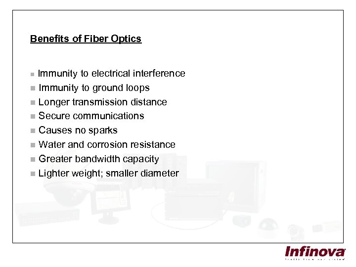 Benefits of Fiber Optics Immunity to electrical interference n Immunity to ground loops n