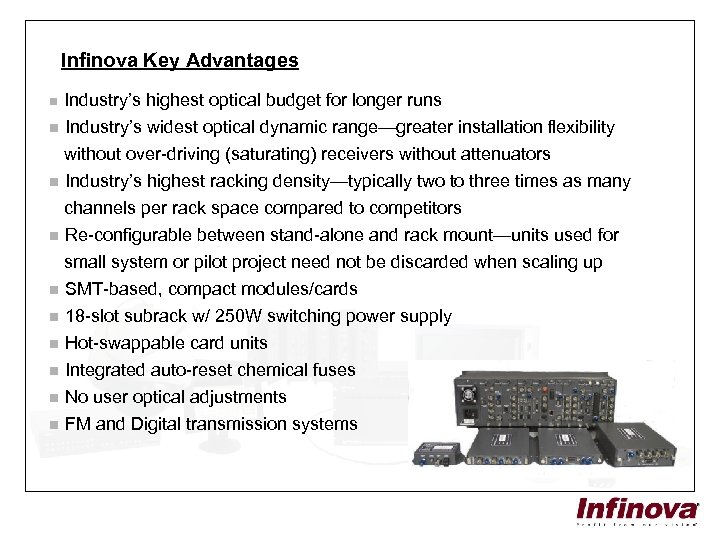 Infinova Key Advantages Industry's highest optical budget for longer runs n Industry's widest optical