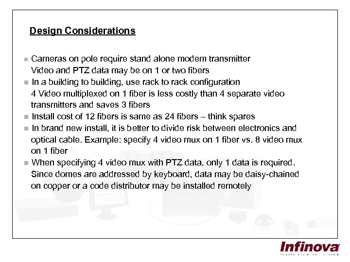 Design Considerations Cameras on pole require stand alone modem transmitter Video and PTZ data