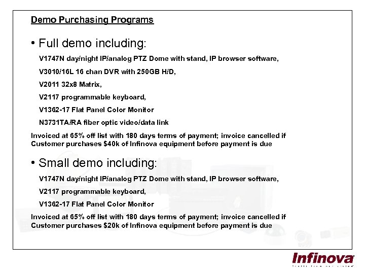 Demo Purchasing Programs • Full demo including: V 1747 N day/night IP/analog PTZ Dome