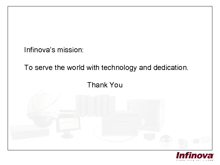 Infinova's mission: To serve the world with technology and dedication. Thank You