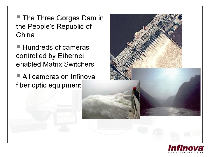 § The Three Gorges Dam in the People's Republic of China § Hundreds of