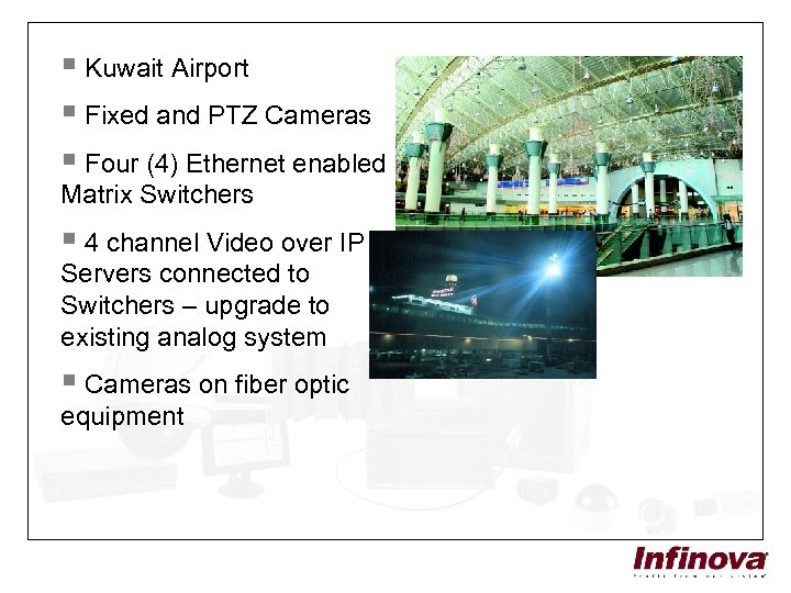 § Kuwait Airport § Fixed and PTZ Cameras § Four (4) Ethernet enabled Matrix