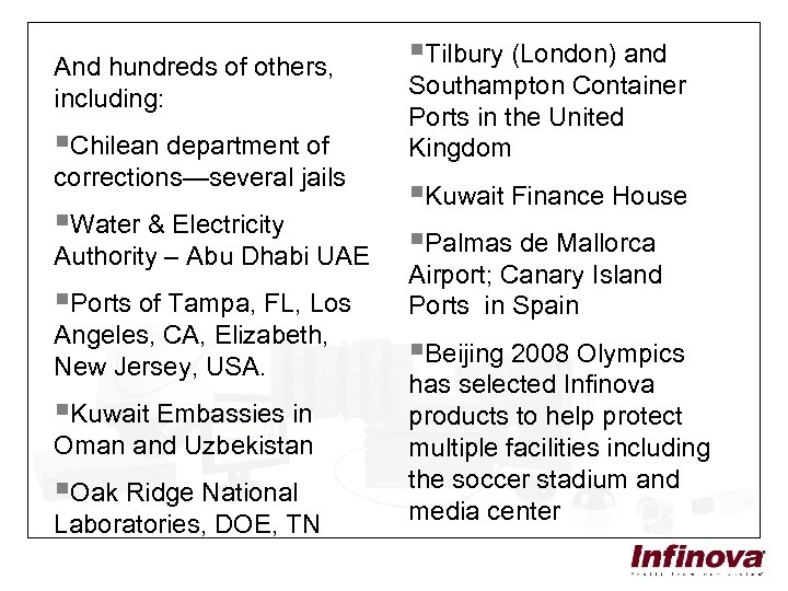 And hundreds of others, including: §Chilean department of corrections—several jails §Water & Electricity Authority
