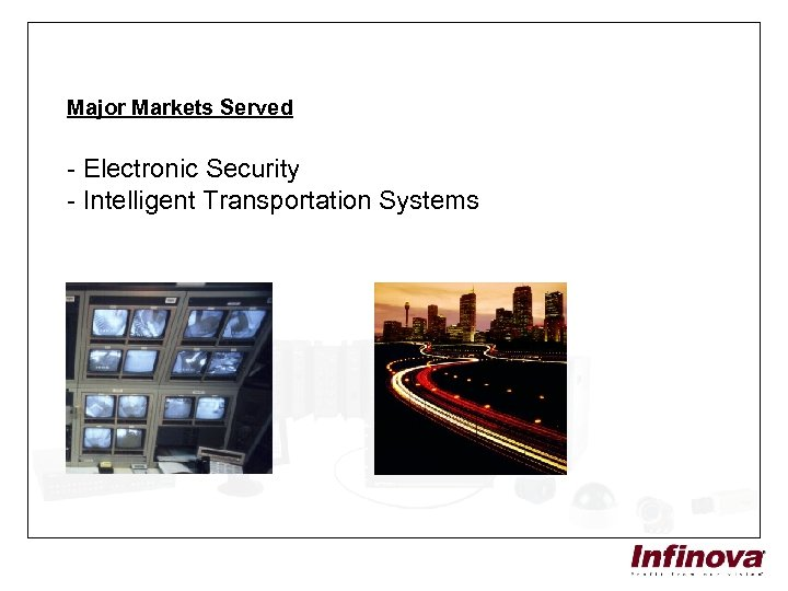 Major Markets Served - Electronic Security - Intelligent Transportation Systems
