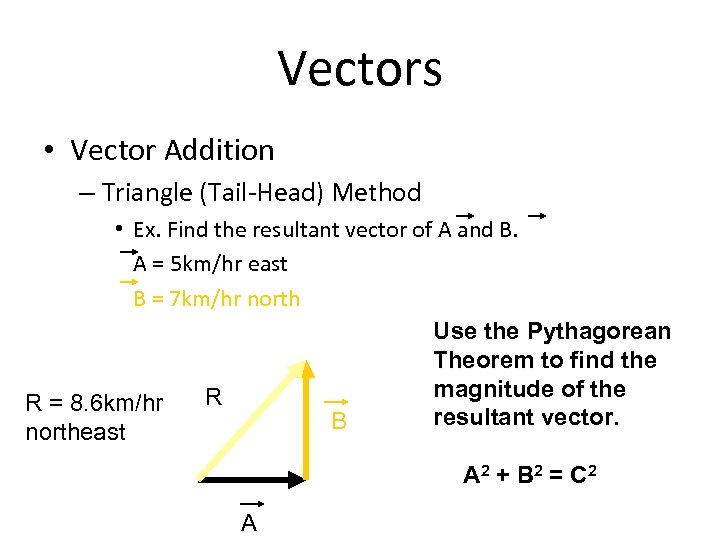 Vectors • Vector Addition – Triangle (Tail-Head) Method • Ex. Find the resultant vector
