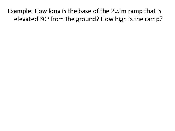 Example: How long is the base of the 2. 5 m ramp that is