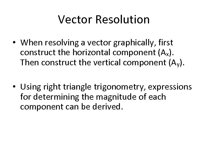 Vector Resolution • When resolving a vector graphically, first construct the horizontal component (Ax).